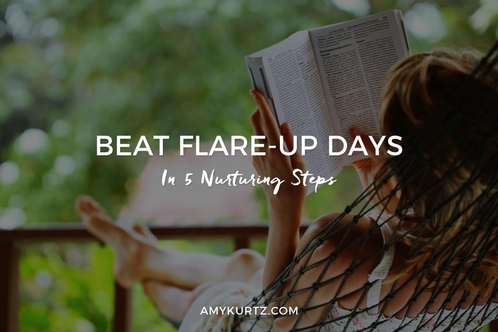 Beat Flare-Up Days in 5 Nurturing Steps