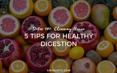 Detox 101: Cleaning House – 5 Tips for Healthy Digestion
