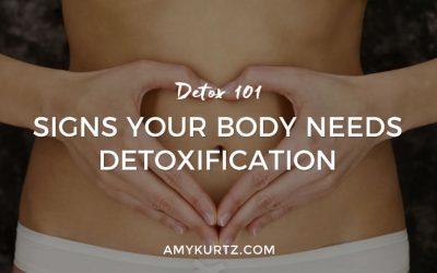 Detox 101: Signs Your Body Needs Detoxification