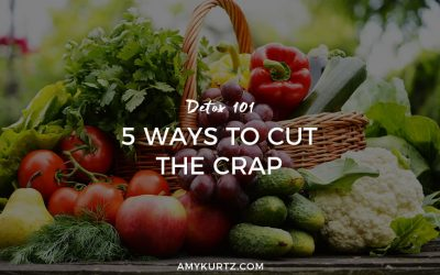 Detox 101: 5 Ways to Cut the Crap