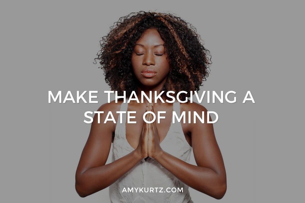 Make Thanksgiving A State Of Mind