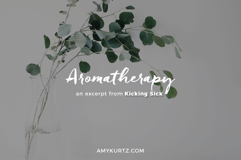 Aromatherapy: An excerpt from Kicking Sick