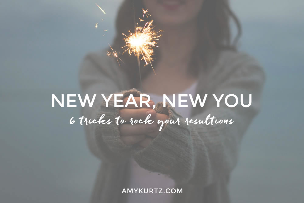 New Year, New You: 6 Tricks to rock your resolutions